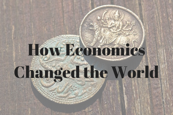 How economics has changed the world