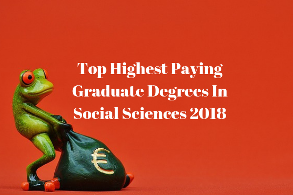 Top Highest Paying Graduate Degrees In Social Sciences for