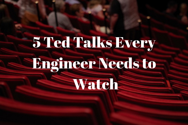 5 Ted Talks Every Engineer Needs to Watch