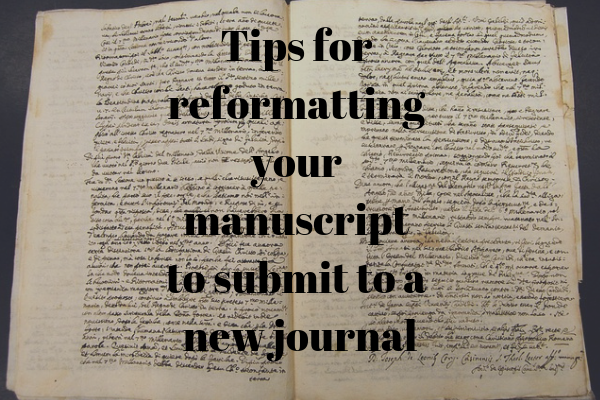 Tips for reformatting your manuscript to submit to a new journal