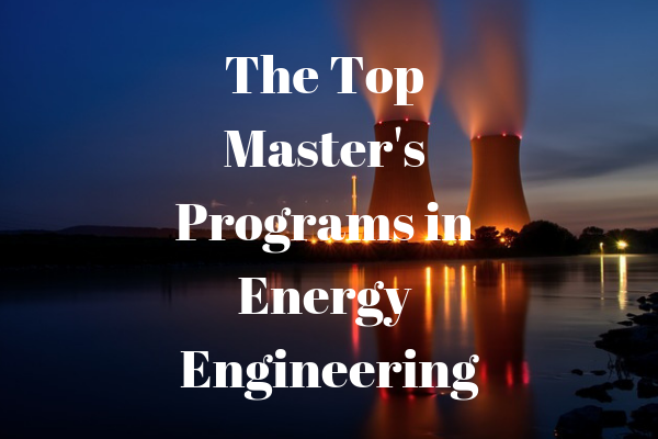 The Top Master's Programs in Energy Engineering