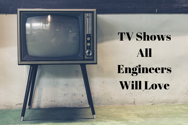 TV Shows All Engineers Will Love