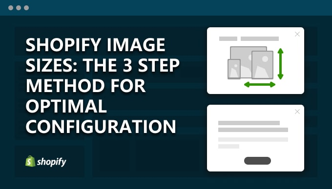 Shopify image sizes: the 3 step method for optimal configuration