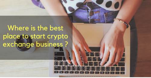 Where is the best place to start cryptocurrency exchange business?