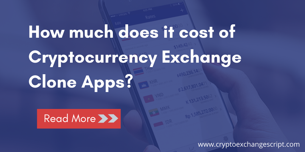 How much does it cost of cryptocurrency exchange clone apps?
