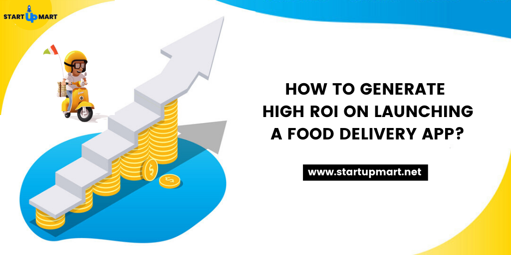 How to Generate High ROI on Launching A Food Delivery App?