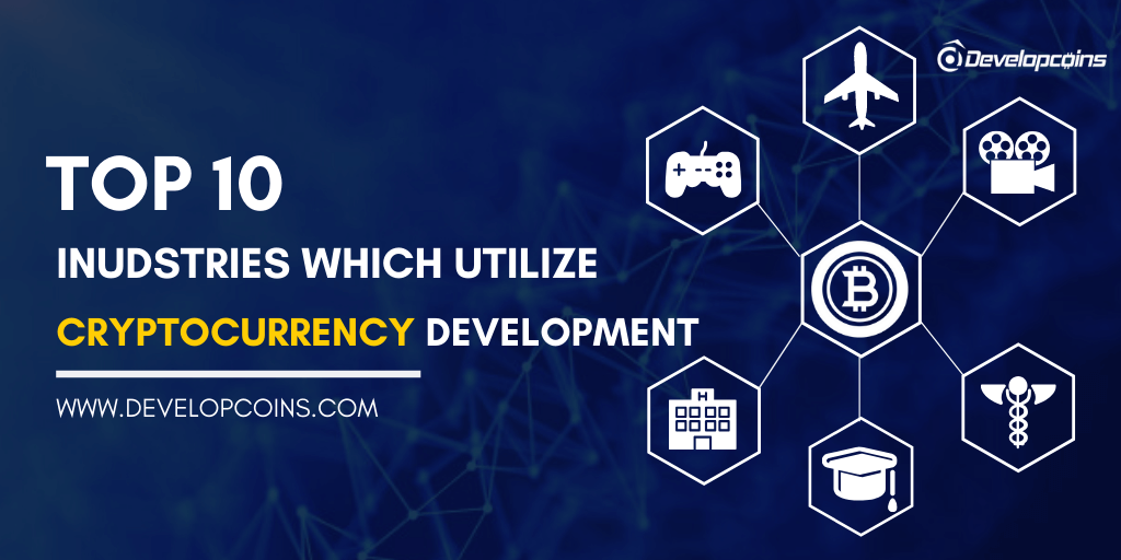 Top 10 Industries which utilize Cryptocurrency Development