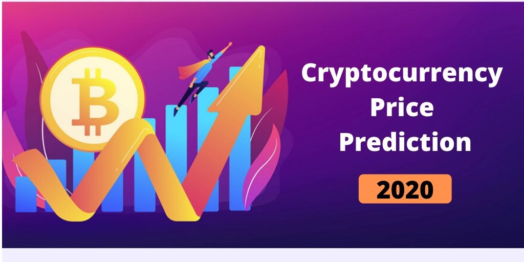 Prominent Cryptocurrency Price Prediction 2020