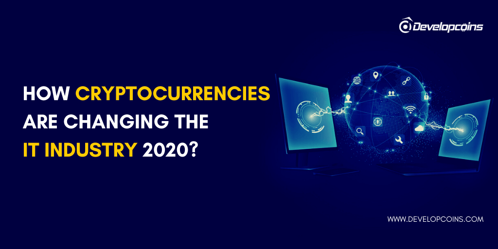 How Cryptocurrencies are Changing the IT Industry 2020?