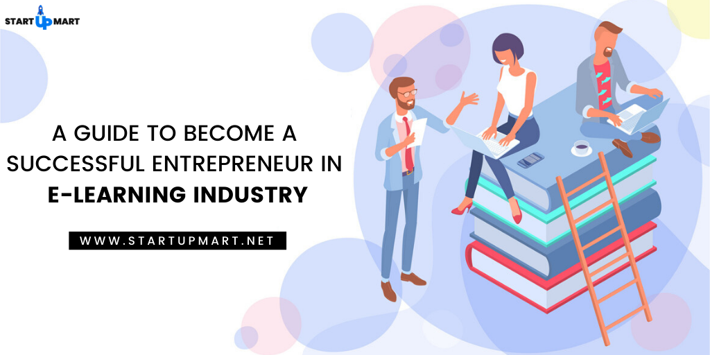 A Guide to Become a Successful Entrepreneur in the E-Learning Industry