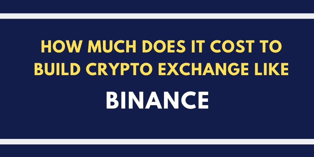 How much does it cost to build crypto exchange like binance?