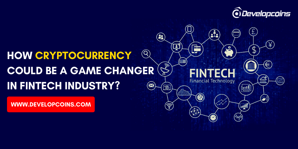 How Cryptocurrency Could be a Game Changer In Fintech Industry?