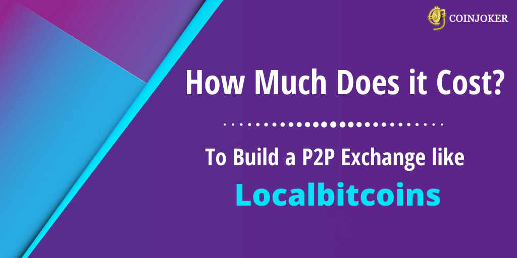 How much does it cost to build a P2P Exchange like Localbitcoins?