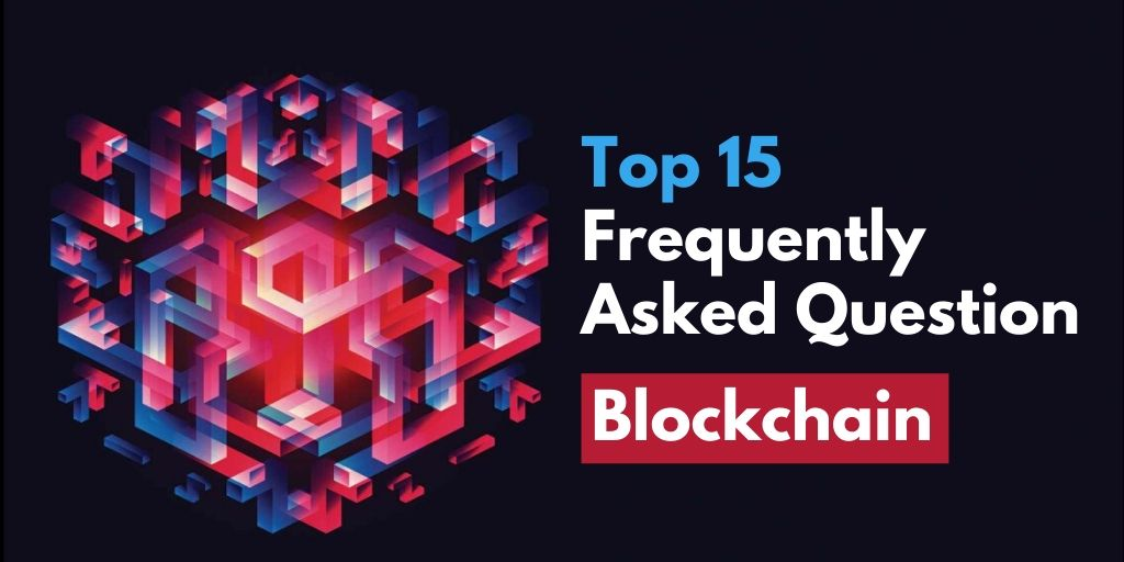 Top 15 Frequently Asked Questions On Blockchain Technology