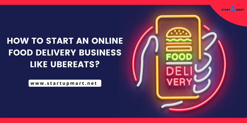 How to Start an Online Food Delivery Business like UberEats?