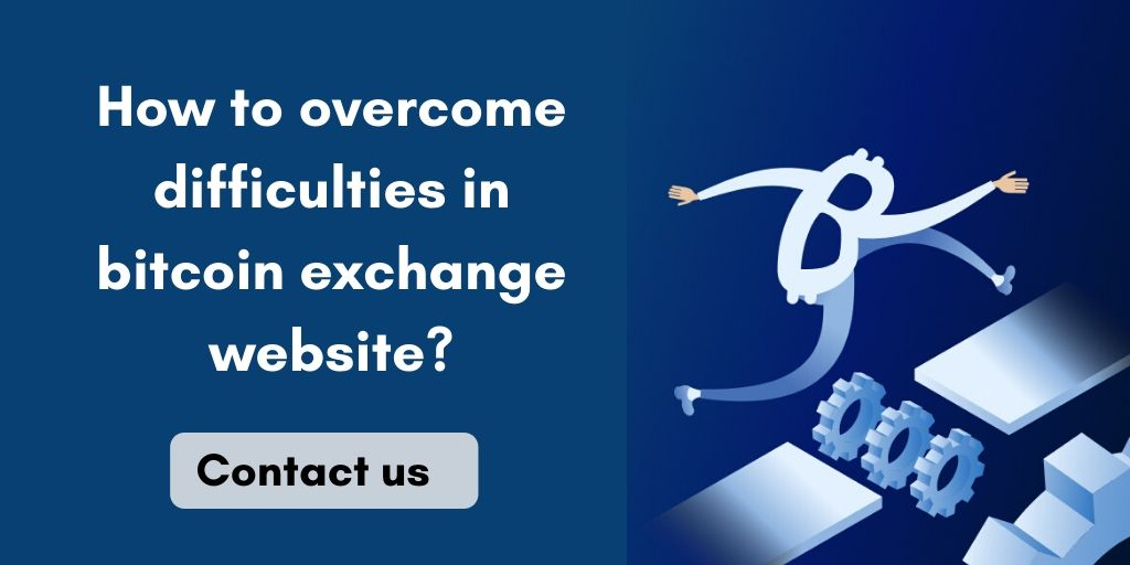 How to overcome difficulties while building bitcoin exchange website?