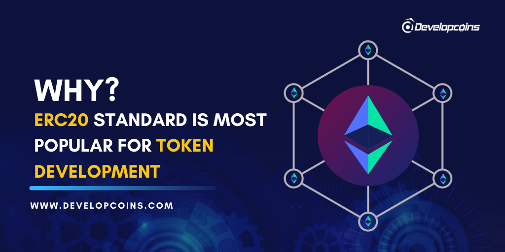 Why ERC20 Standard is Most Popular For Token Development?