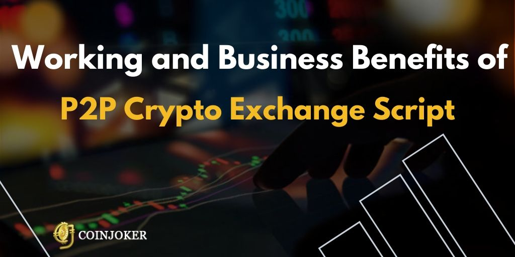 Working and Business Benefits of P2P Crypto Exchange Script