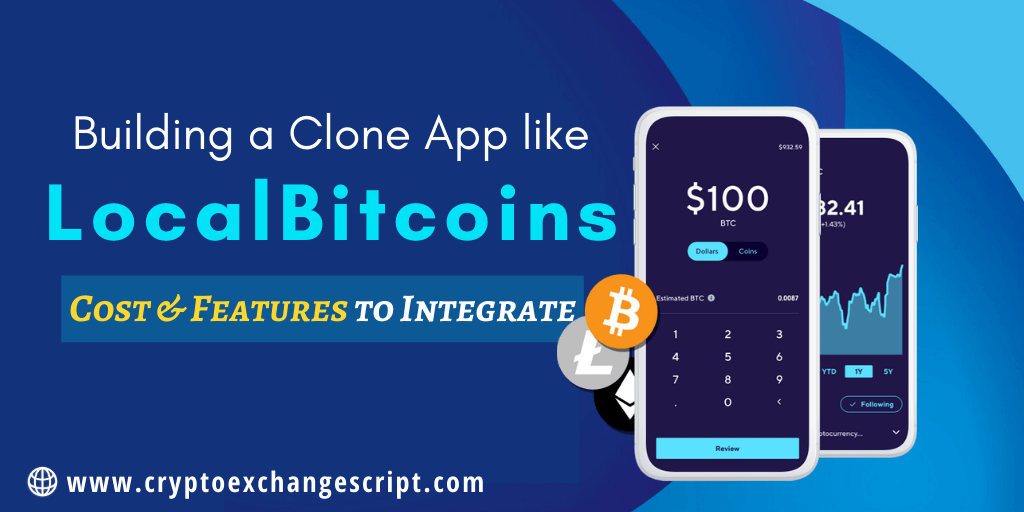 Building a Clone App like LocalBitcoins - Cost & Features to Integrate