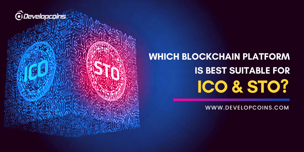 Which Blockchain Platform is Best Suitable for ICO/STO?
