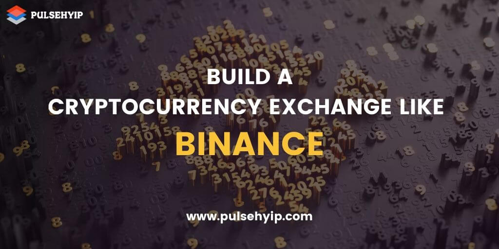 How to Build Cryptocurrency Exchange Website and Mobile App like Binance?