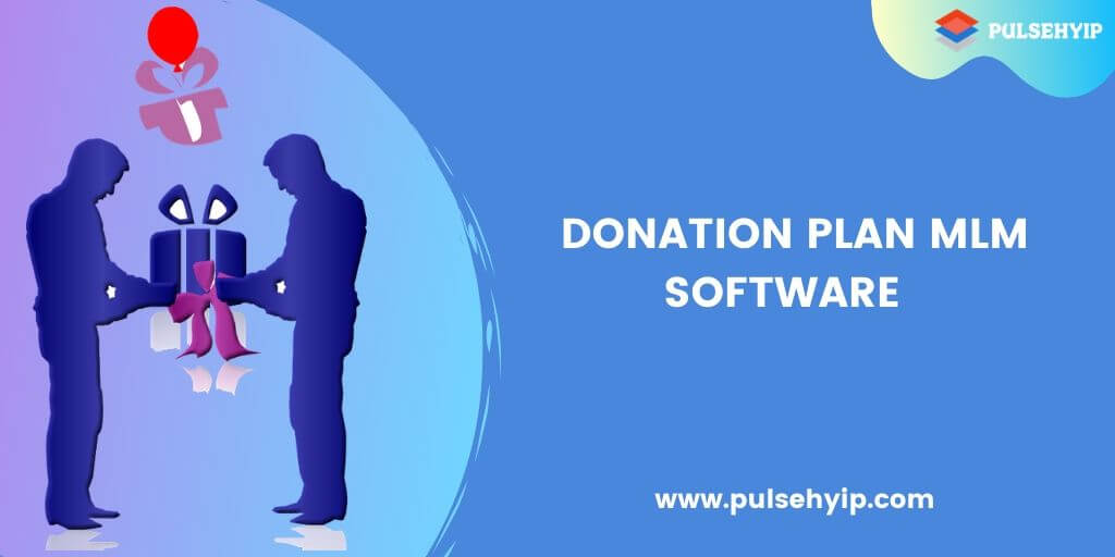 Donation Plan MLM Software - The Best Way to Give and Get Help in MLM Business