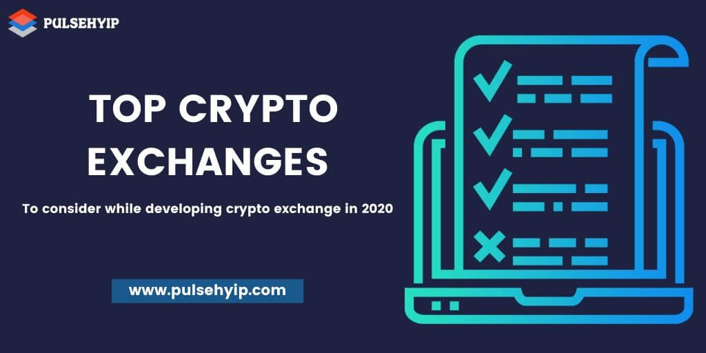 Top Cryptocurrency Exchanges to Consider While Developing a Crypto Exchange in 2020