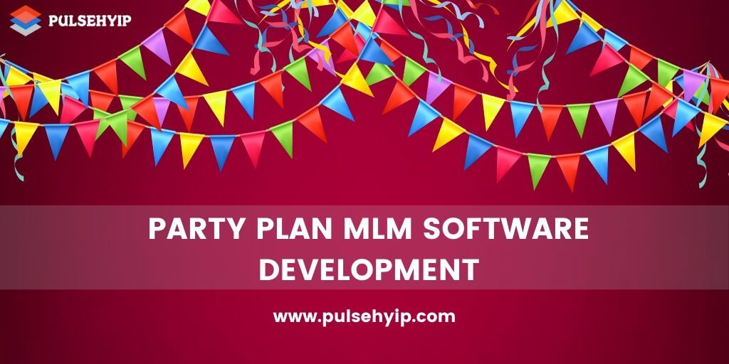 Party Plan MLM Software - A Way to Manage and Organize Party MLM Easily