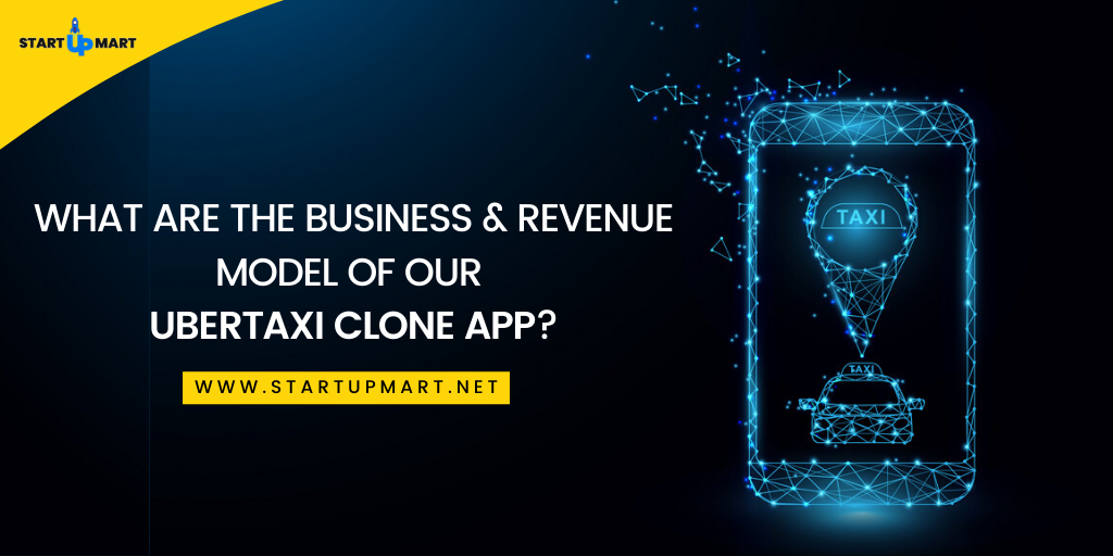 What are the Business and Revenue Model of Our UberTaxi Clone App?