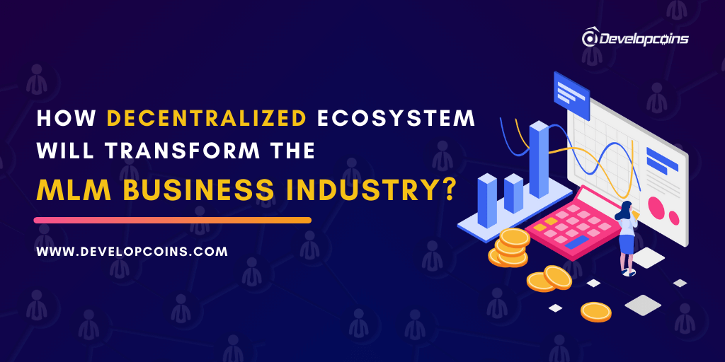 How Decentralized Ecosystem Will Transform the MLM Business Industry?