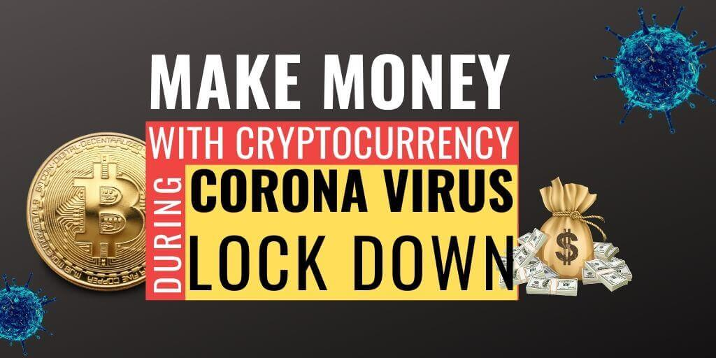 How To Make Money With Cryptocurrency During Coronavirus Lockdown