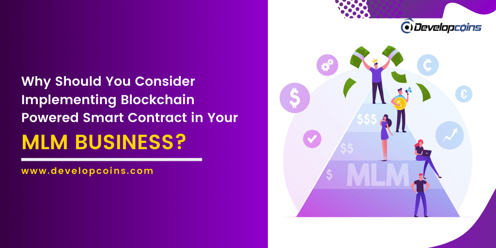 Why Should You Consider Implementing Blockchain Powered Smart Contract in Your MLM Business?
