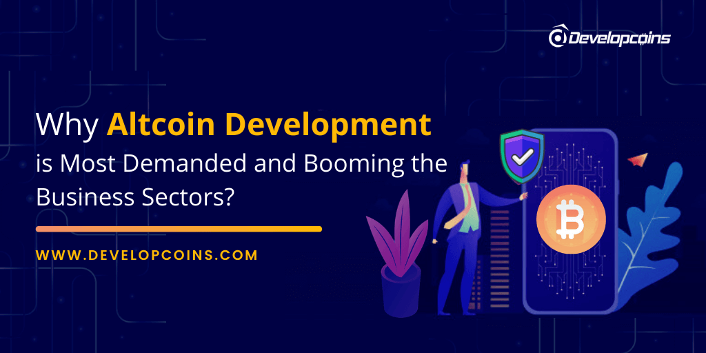 Why Altcoin Development is Most Demanded and Booming the Business Sectors?