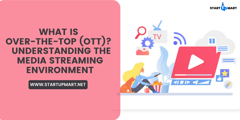 What is Over-The-Top (OTT)?  Understanding The Media Streaming Environment
