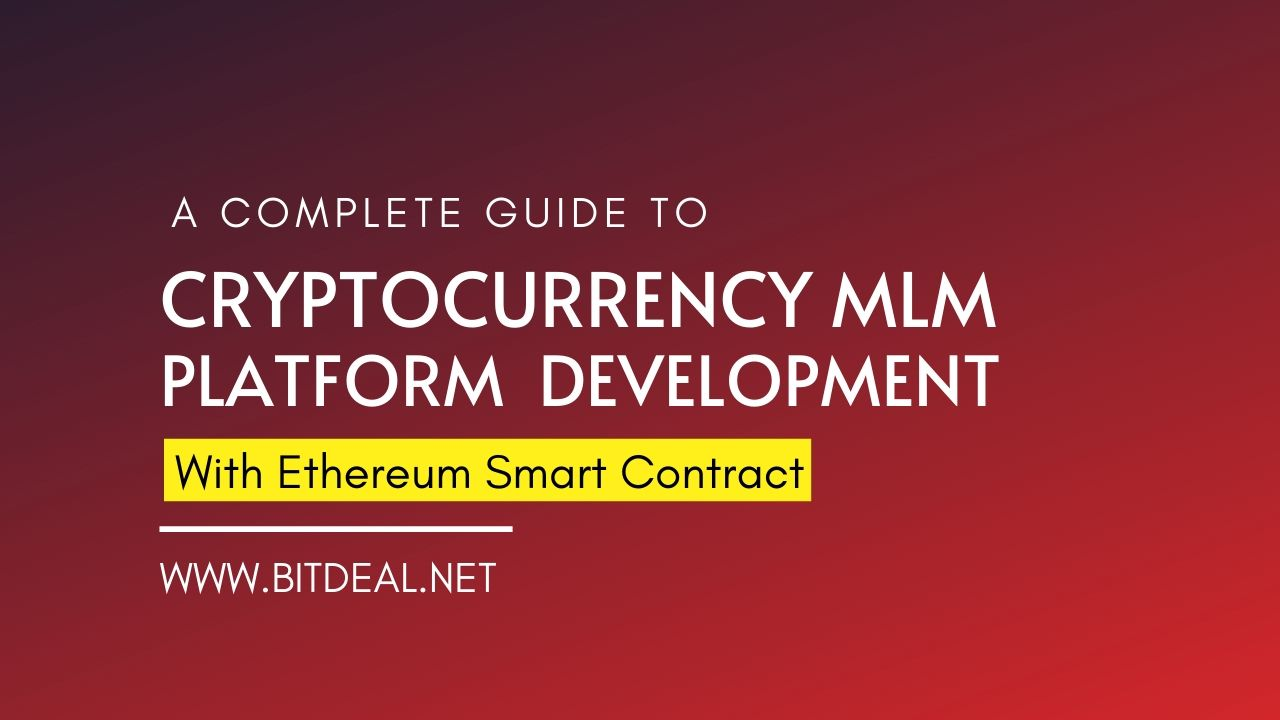A Complete Guide To Start Crypto MLM Platform With Ethereum Smart Contract In 2020