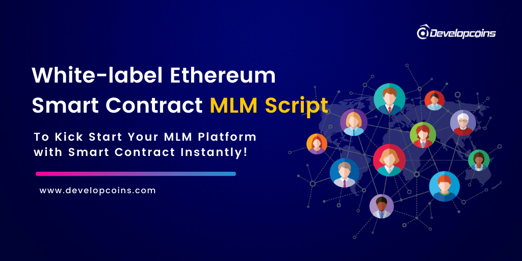 White-label Ethereum Smart Contract MLM Script to Kick Start Your MLM Platform with Smart Contract Instantly!