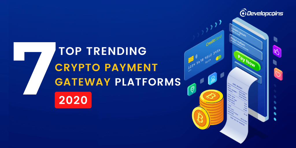 Top 7+ Cryptocurrency Payment Gateway Platforms 2020!