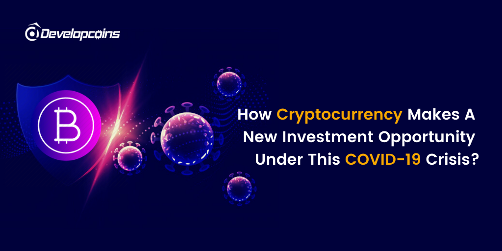 How Cryptocurrency Makes a New Investment Opportunity Under This COVID-19 Crisis?