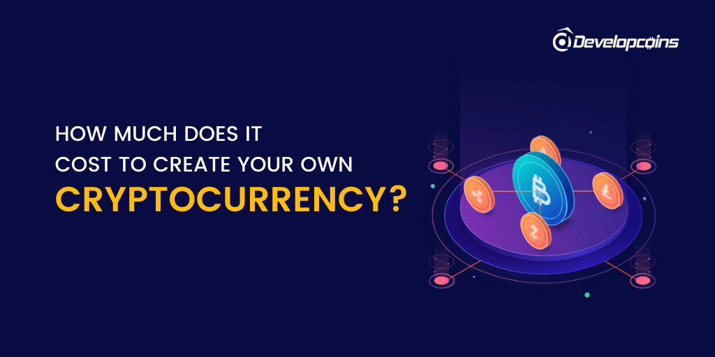 How Much Does It Cost To Build Your Own Cryptocurrency?