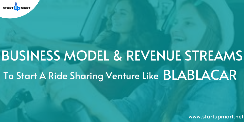 Business Model & Revenue Streams To Start a Ride Sharing Venture Like Blablacar