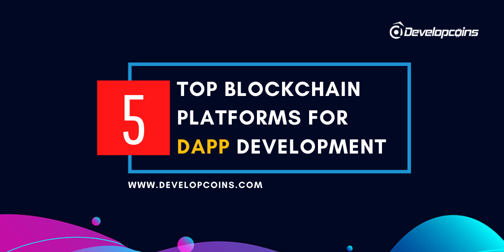 Top 5+ Blockchain Platforms For dApp Development