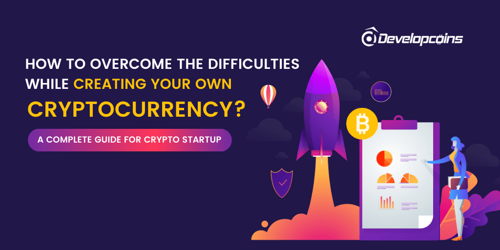How to Overcome the Difficulties While Creating Your Own Cryptocurrency? A Complete Guide for Crypto Startup!