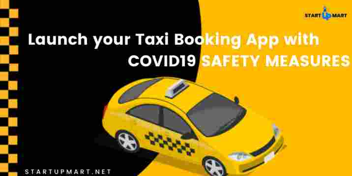 How to Launch your Taxi Booking App Like Uber with Safety Measures for Covid19?
