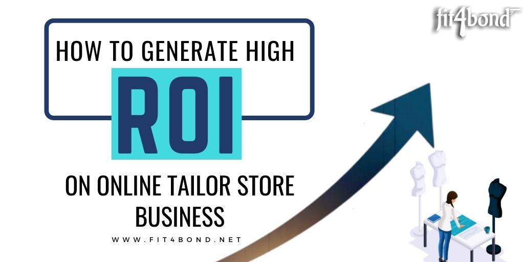 How to Generate High ROI on Your Online Tailoring Store Business?
