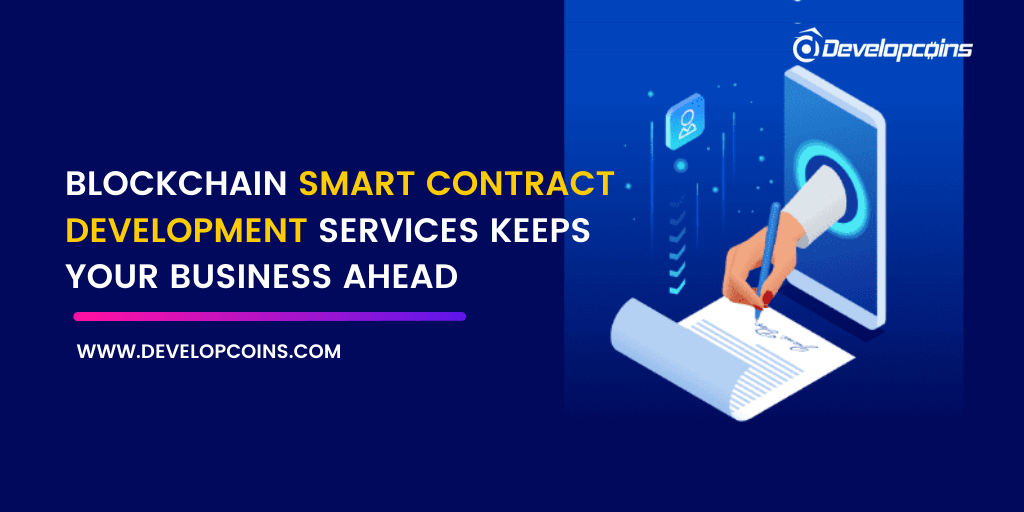 BLOCKCHAIN SMART CONTRACT DEVELOPMENT SERVICES KEEPS YOUR BUSINESS AHEAD