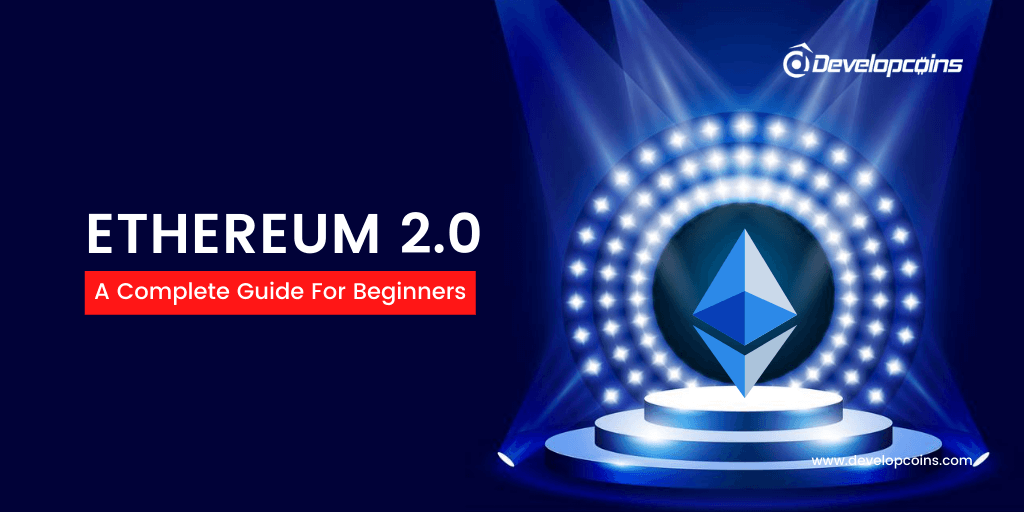 What is Ethereum 2.0? A complete Guide For Beginners