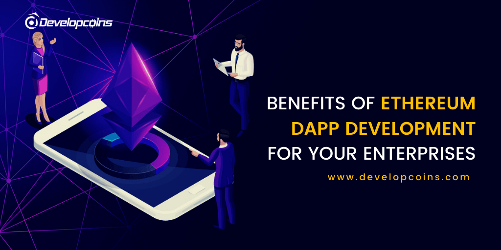 Benefits of Custom Ethereum Dapp Development for Your Enterprises