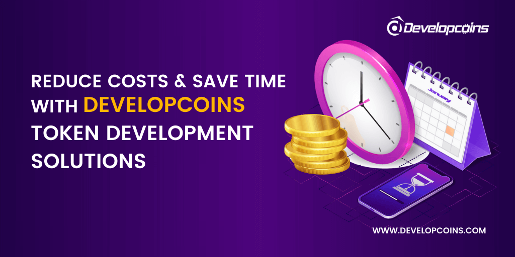 Reduce Costs and Save Time with Developcoins Token Development Solutions