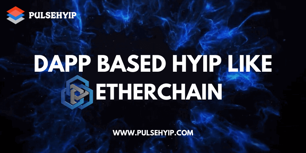 How to develop Dapp based HYIP like EtherChain?- Pulsehyip