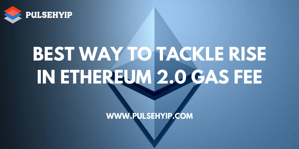 https://res.cloudinary.com/dl4a1x3wj/image/upload/v1600069988/pulsehyip/best-way-to-tackle-rise-in-ethereum-2-0-gas-fee.png